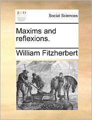 Maxims And Reflexions. - William Fitzherbert