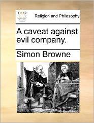 A Caveat Against Evil Company. - Simon Browne