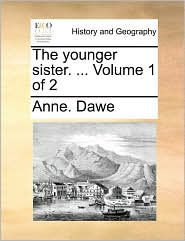 The younger sister. ... Volume 1 of 2 - Anne. Dawe