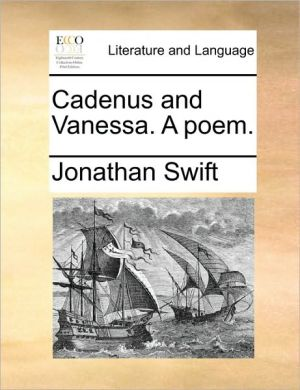 Cadenus and Vanessa. A poem. - Jonathan Swift
