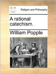 A rational catechism. - William Popple
