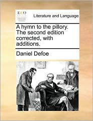 A Hymn to the Pillory. The second edition corrected, with additions. - Daniel Defoe