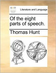Of the eight parts of speech. - Thomas Hunt