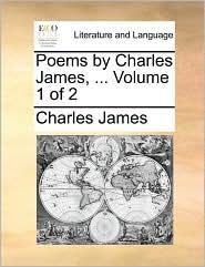 Poems by Charles James, ... Volume 1 of 2 - Charles James