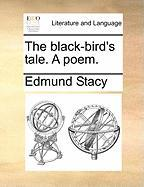 The Black-Bird's Tale. a Poem.