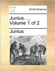 Junius. ... Volume 1 of 2 - Junius