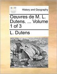 Oeuvres de M. L. Dutens. ... Volume 1 of 3 - L. Dutens
