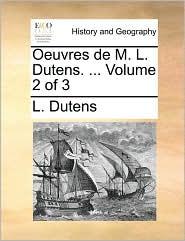 Oeuvres de M. L. Dutens. ... Volume 2 of 3 - L. Dutens