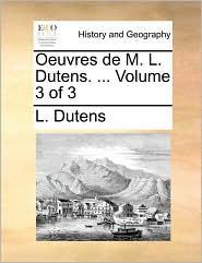 Oeuvres de M. L. Dutens. ... Volume 3 of 3 - L. Dutens