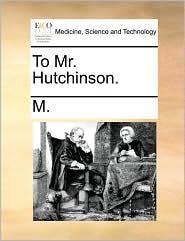 To Mr. Hutchinson. - M.