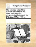 The Principal Acts of the General Assembly of the Church of Scotland, Conveened at Edinburgh the 24th Day of May, 1759 ...
