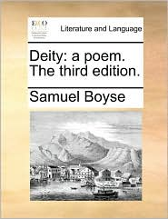 Deity: a poem. The third edition. - Samuel Boyse
