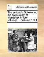 The Amicable Quixote; Or, the Enthusiasm of Friendship. in Four Volumes. ... Volume 3 of 4