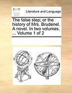 The False Step; Or the History of Mrs. Brudenel. a Novel. in Two Volumes. ... Volume 1 of 2