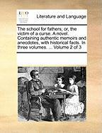 The School for Fathers; Or, the Victim of a Curse. a Novel. Containing Authentic Memoirs and Anecdotes, with Historical Facts. in Three Volumes. ... V