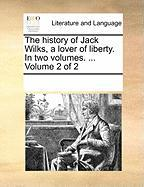The History of Jack Wilks, a Lover of Liberty. in Two Volumes. ... Volume 2 of 2