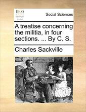 A Treatise Concerning the Militia, in Four Sections. ... by C. S. - Sackville, Charles