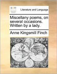 Miscellany poems, on several occasions. Written by a lady. - Anne Kingsmill Finch