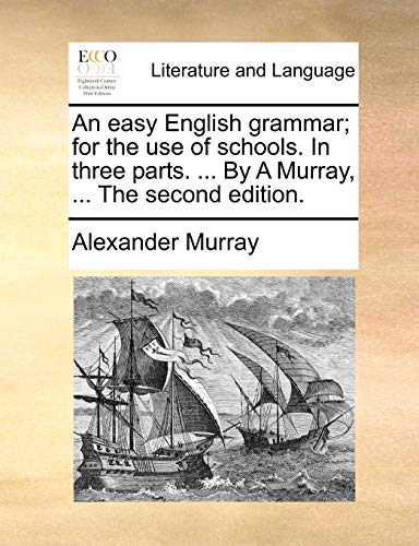 An Easy English Grammar; For the Use of Schools. in Three Parts. ... by a Murray, ... the Second Edition.