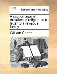 A Caution Against Mistakes in Religion. in a Letter to a Religious Family.