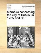 Memoirs Concerning the City of Dublin, in 1755 and 56.