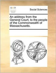 An address from the General Court, to the people of the Commonwealth of Massachusetts. - See Notes Multiple Contributors