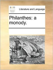 Philanthes: a monody. - See Notes Multiple Contributors