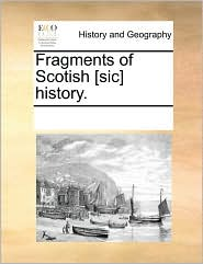 Fragments of Scotish [sic] history. - See Notes Multiple Contributors