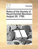 Rules of the Society of Royal Kentish Bowmen. August 28, 1789.