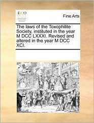 The laws of the Toxophilite Society, instituted in the year M DCC LXXXI. Revised and altered in the year M DCC XCI.