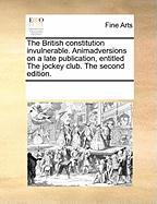 The British Constitution Invulnerable. Animadversions on a Late Publication, Entitled the Jockey Club. the Second Edition.