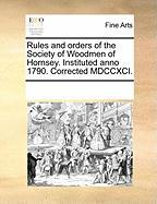 Rules and Orders of the Society of Woodmen of Hornsey. Instituted Anno 1790. Corrected MDCCXCI.