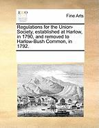 Regulations for the Union-Society, Established at Harlow, in 1790, and Removed to Harlow-Bush Common, in 1792.