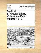 Medical Communications. Volume the First. Volume 1 of 2