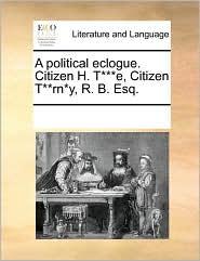 A political eclogue. Citizen H. T***e, Citizen T**rn*y, R. B. Esq.