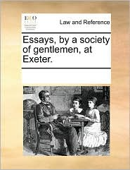 Essays, By A Society Of Gentlemen, At Exeter.