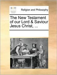 The New Testament of our Lord & Saviour Jesus Christ, ... - See Notes Multiple Contributors