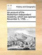 An Account of the Rotherham Independent Academy, Which Was Opened November 5, 1795. ...