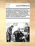 A  Collection of Decisions of the Court of King's Bench Upon the Poor's Laws, Down to the Present Time. ... by Edmund Bott, ... to Which Are Prefixed