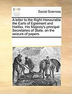 A Letter to the Right Honourable the Earls of Egremont and Halifax, His Majesty's Principal Secretaries of State, on the Seizure of Papers.