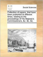 Collection of papers, that have been published at different times, relating to the proceedings of His Majesty's Commissioners, &c. &c. &c.