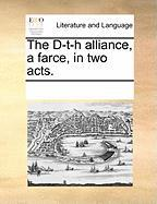 The D-T-H Alliance, a Farce, in Two Acts.