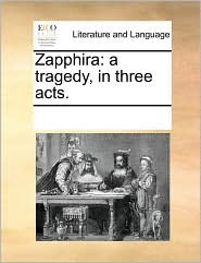 Zapphira: a tragedy, in three acts. - See Notes Multiple Contributors