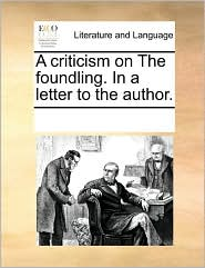 A criticism on The foundling. In a letter to the author. - See Notes Multiple Contributors
