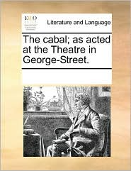 The cabal; as acted at the Theatre in George-Street.