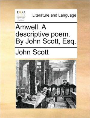 Amwell. A descriptive poem. By John Scott, Esq. - John Scott