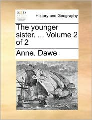The younger sister. ... Volume 2 of 2 - Anne. Dawe