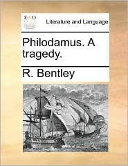 Philodamus. A tragedy. - R. Bentley