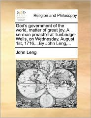 God's government of the world, matter of great joy. A sermon preach'd at Tunbridge-Wells, on Wednesday, August 1st, 1716....By John Leng,...
