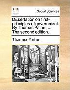 Dissertation on First-Principles of Government. by Thomas Paine, ... the Second Edition.